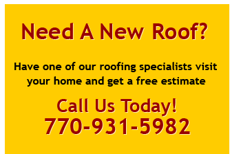 Need A New Roof?  Have one of our roofing specialists visit your home and get a free estimate.  Call Us Today!  770-931-5982